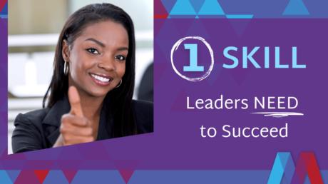 1 Skill Leaders Need To Succeed